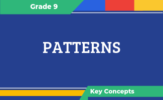 Grade 9 Key Concepts: Patterns
