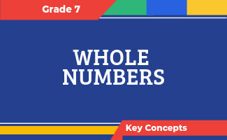 Grade 7 Key Concepts: Whole Numbers