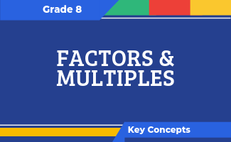 Grade 8 Key Concepts: Factors and Multiples