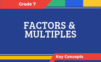 Grade 7 Key Concepts: Factors and Multiples