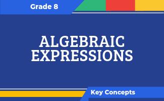 Grade 8 Key Concepts: Algebraic Expressions