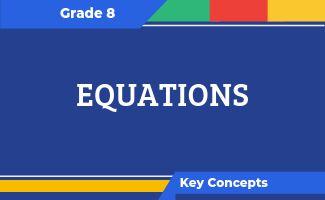 Grade 8 Key Concepts: Equations
