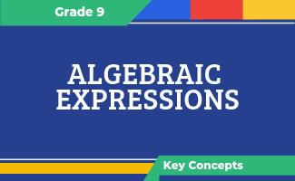Grade 9 Key Concepts: Algebraic Expressions
