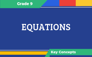 Grade 9 Key Concepts: Equations