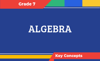 Grade 7 Key Concepts: Algebra