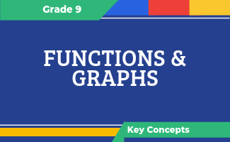 Grade 9 Key Concepts: Functions & Graphs